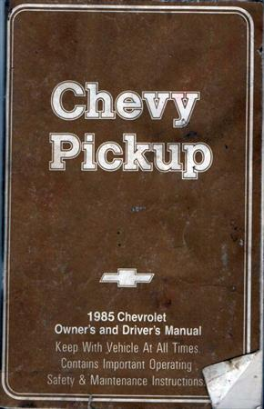 Chevy Pickup, 1985, Owner's and Driver's Manual, Contains Important Operating Sa